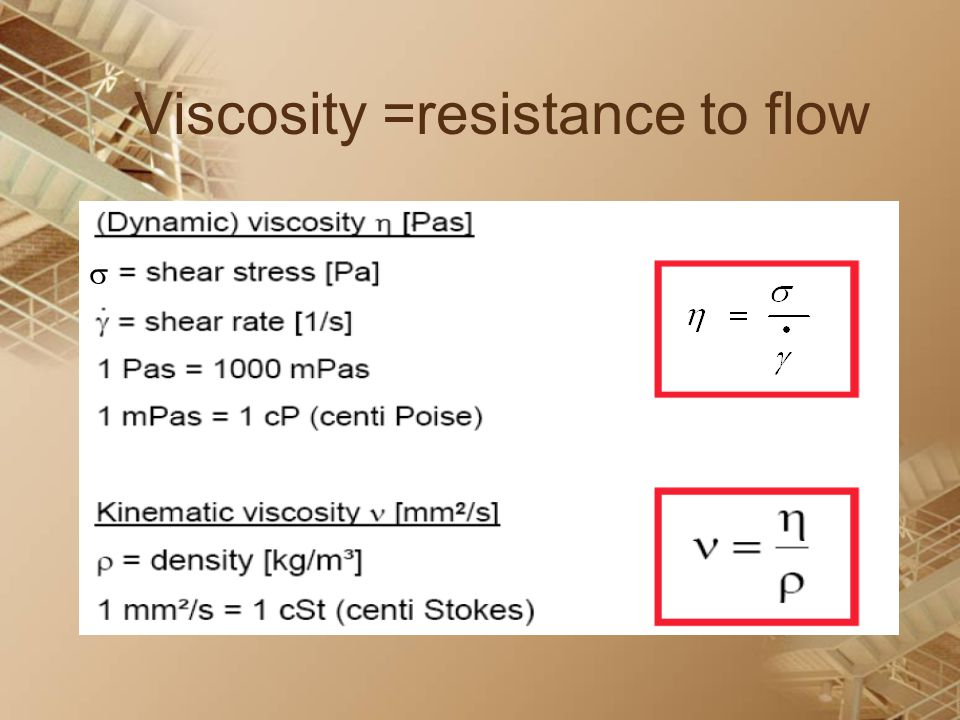 Viscosity =resistance to flow 