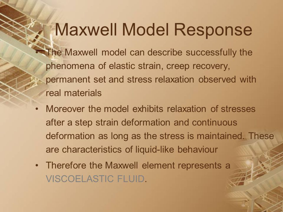 Maxwell Model Response The Maxwell model can describe successfully the phenomena of elastic strain, creep recovery, permanent set and stress relaxatio