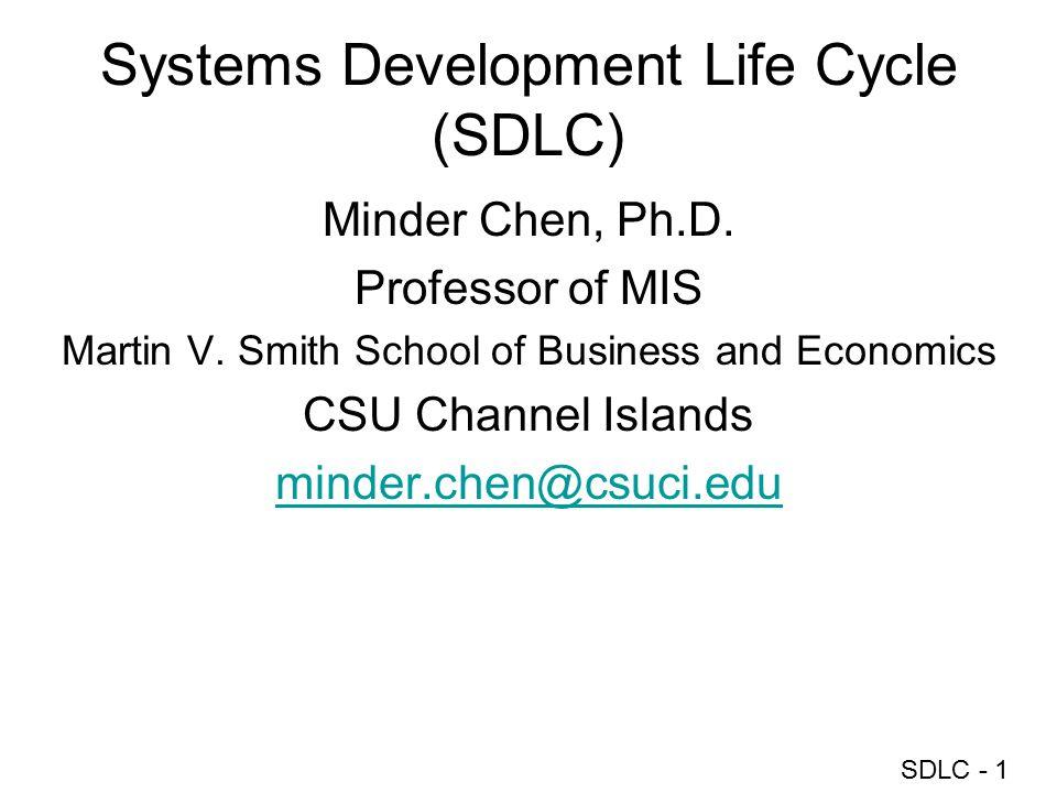 SDLC - 1 Systems Development Life Cycle (SDLC) Minder Chen, Ph.D. Professor of MIS Martin V. Smith School of Business and Economics CSU Channel Island