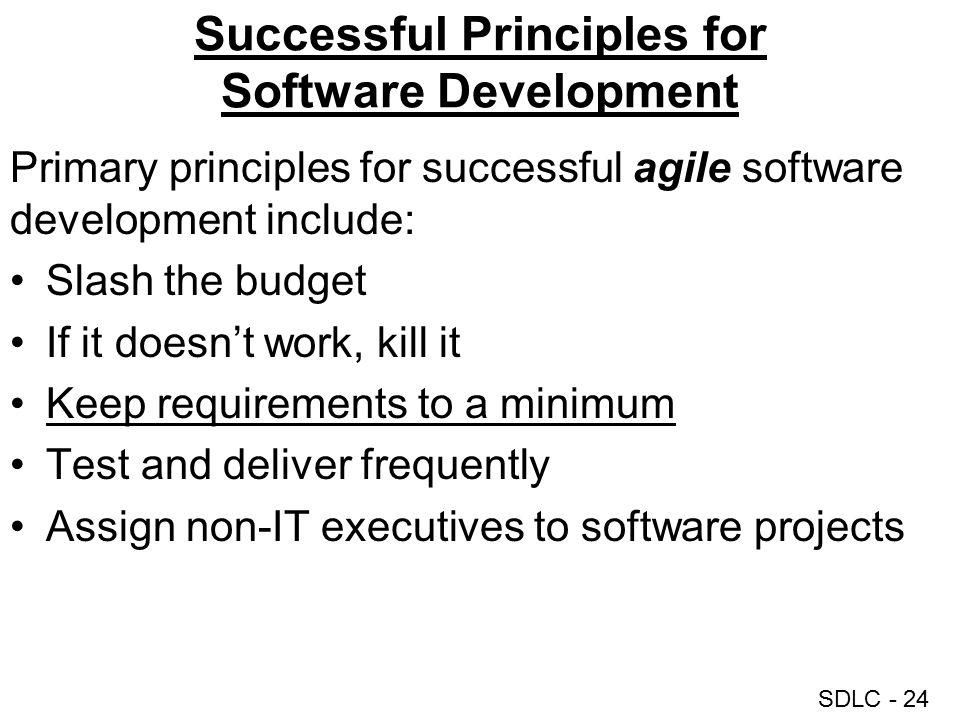 SDLC - 24 Successful Principles for Software Development Primary principles for successful agile software development include: Slash the budget If it