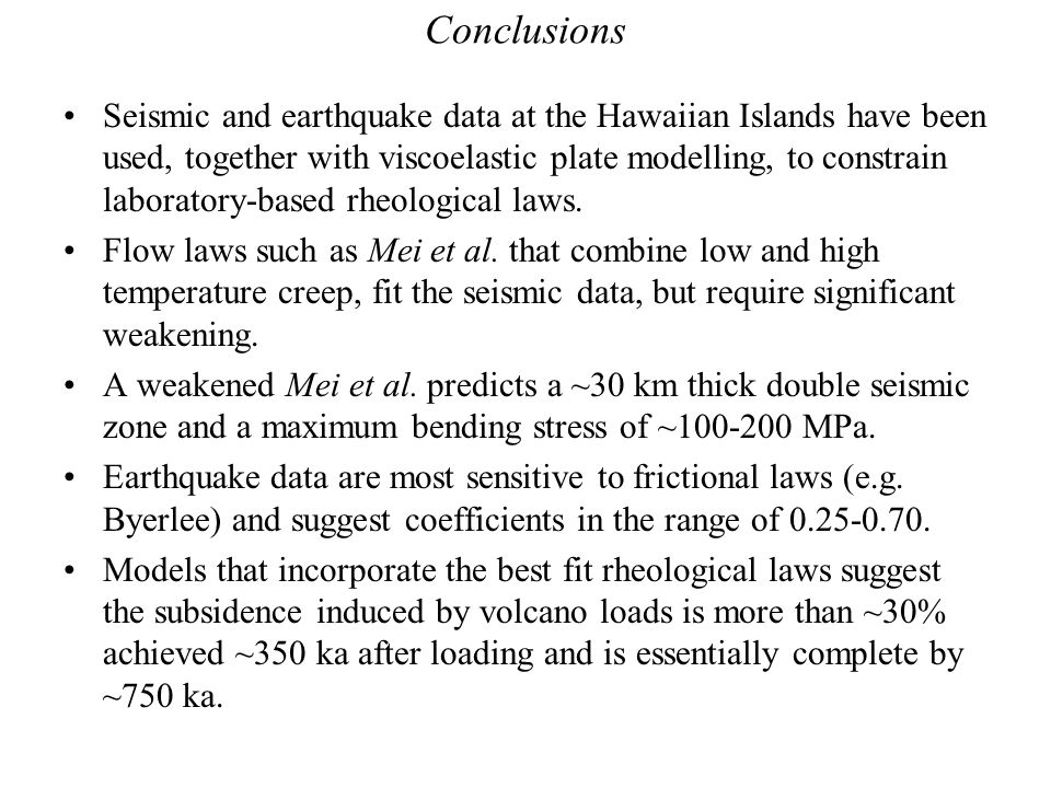 Conclusions Seismic and earthquake data at the Hawaiian Islands have been used, together with viscoelastic plate modelling, to constrain laboratory-ba