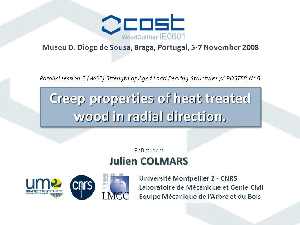Creep properties of heat treated wood in radial direction. Université Montpellier 2 - CNRS Laboratoire de Mécanique et Génie Civil Equipe Mécanique de
