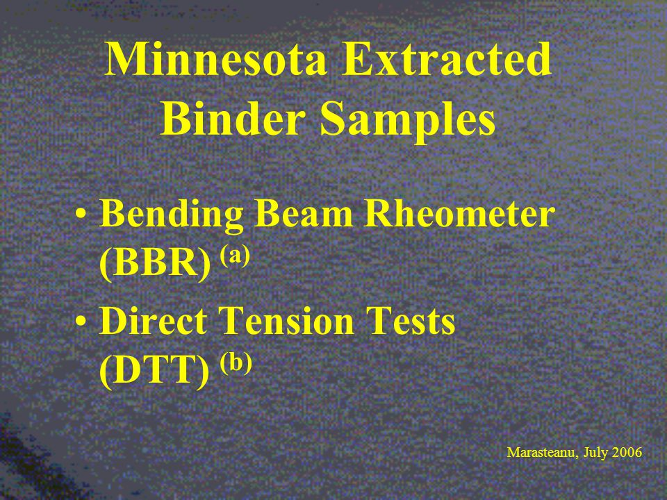 Minnesota Extracted Binder Samples Marasteanu, July 2006 Bending Beam Rheometer (BBR) (a) Direct Tension Tests (DTT) (b)