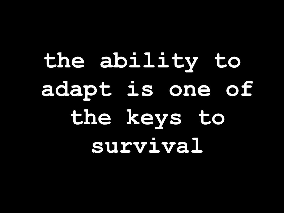 the ability to adapt is one of the keys to survival