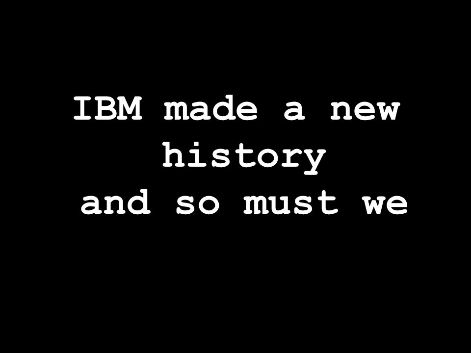 IBM made a new history and so must we