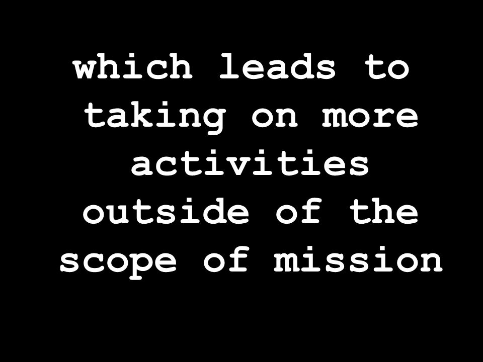which leads to taking on more activities outside of the scope of mission