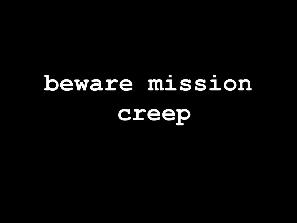 beware mission creep