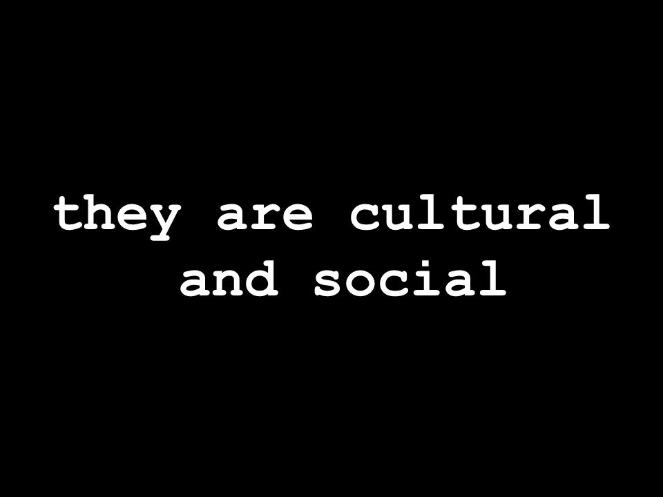 they are cultural and social