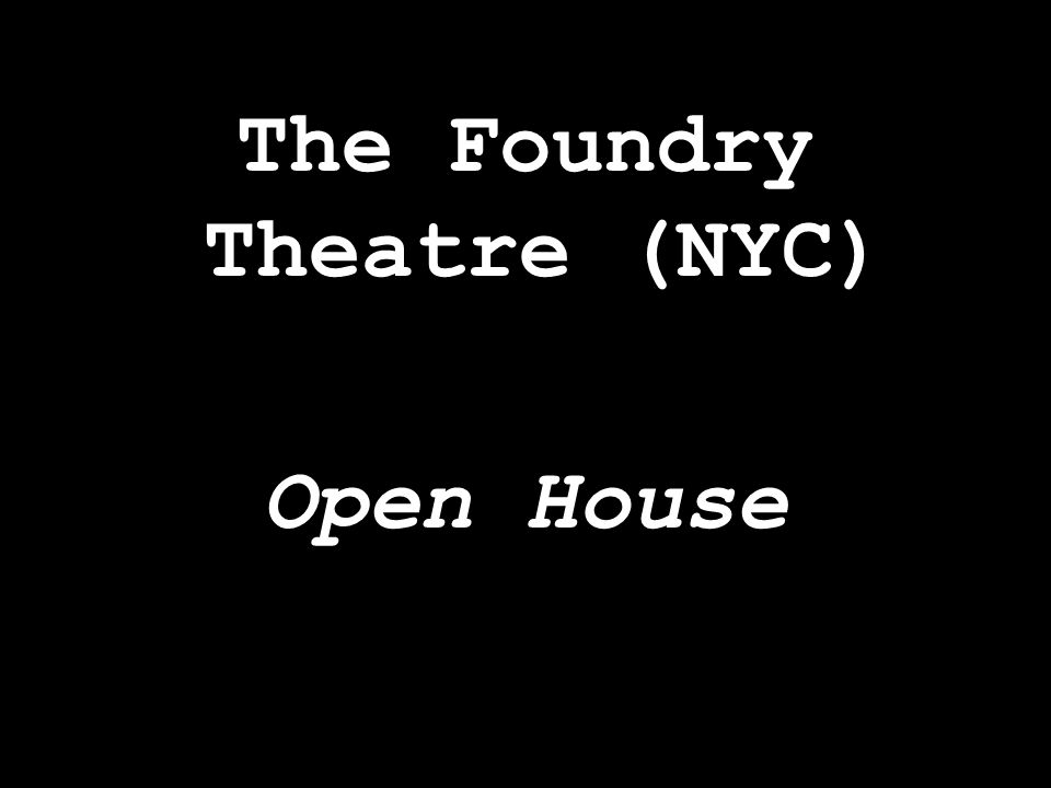 The Foundry Theatre (NYC) Open House