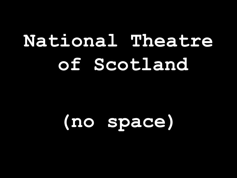 National Theatre of Scotland (no space)