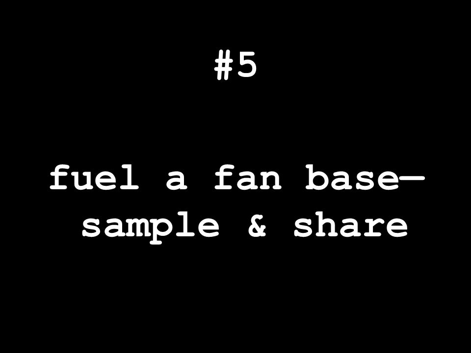 #5 fuel a fan base— sample & share