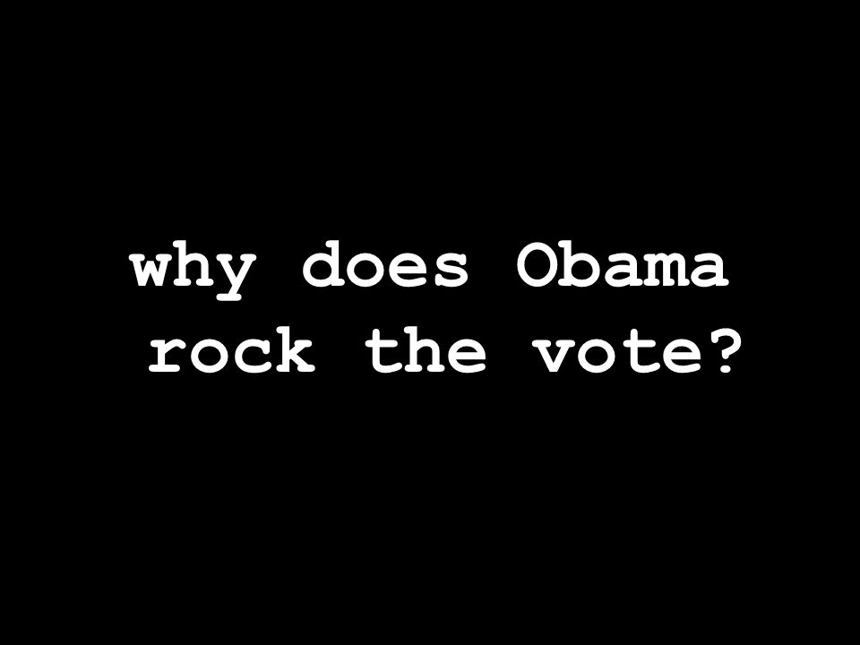 why does Obama rock the vote