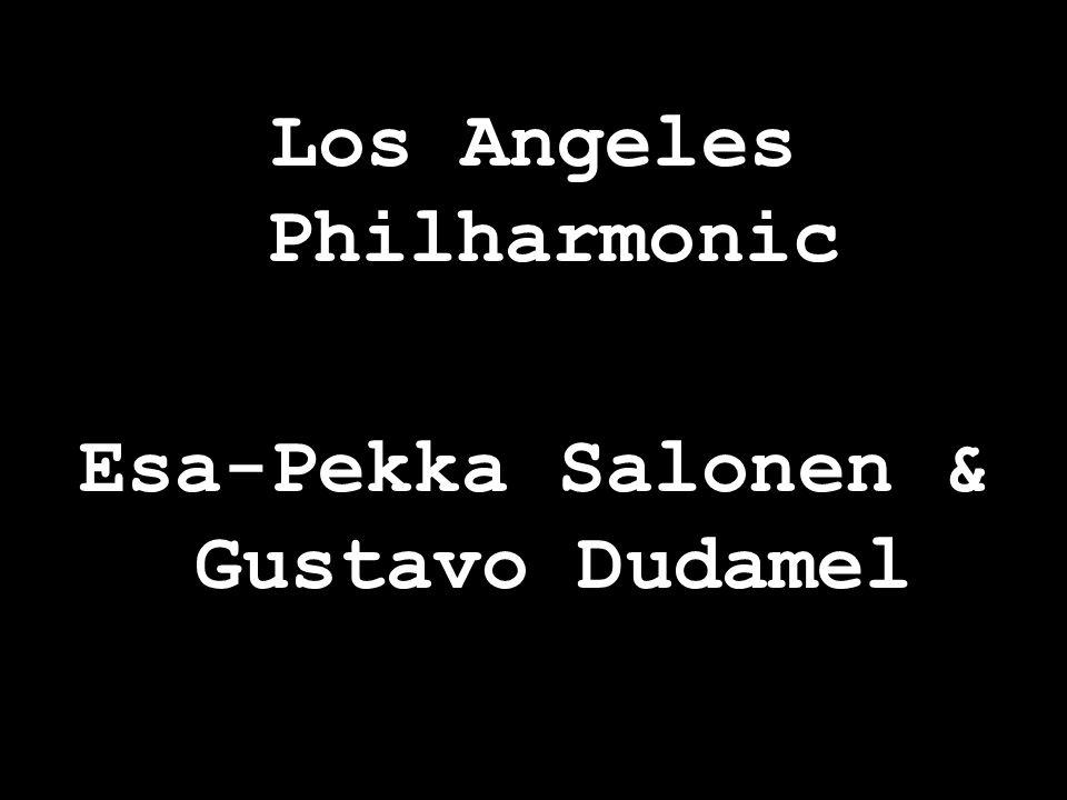 Los Angeles Philharmonic Esa-Pekka Salonen & Gustavo Dudamel