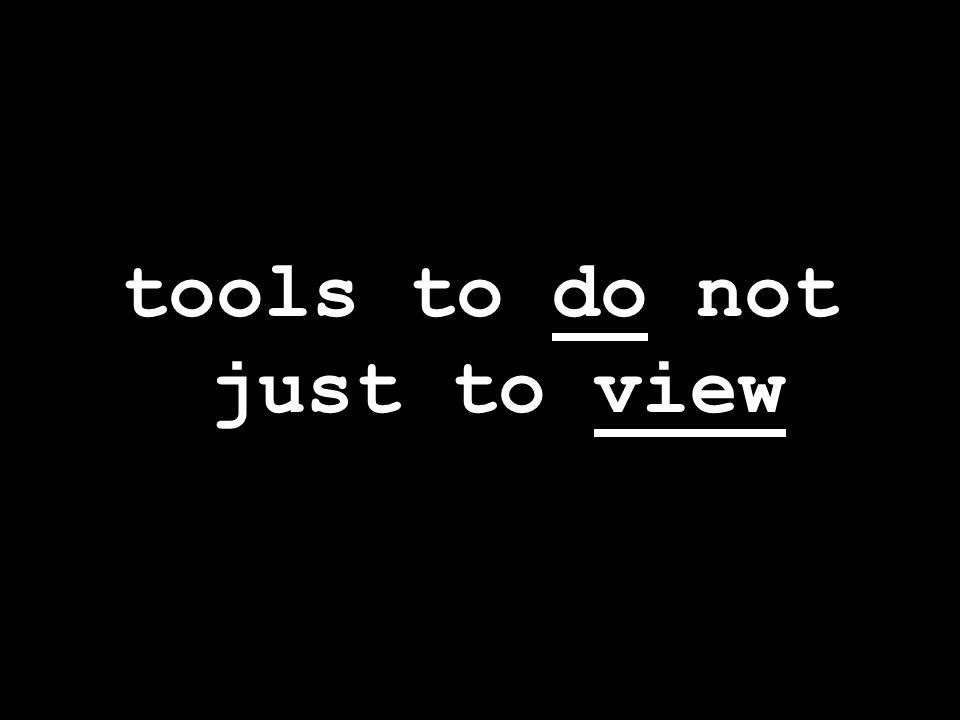 tools to do not just to view