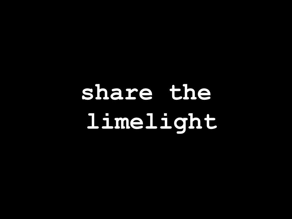 share the limelight