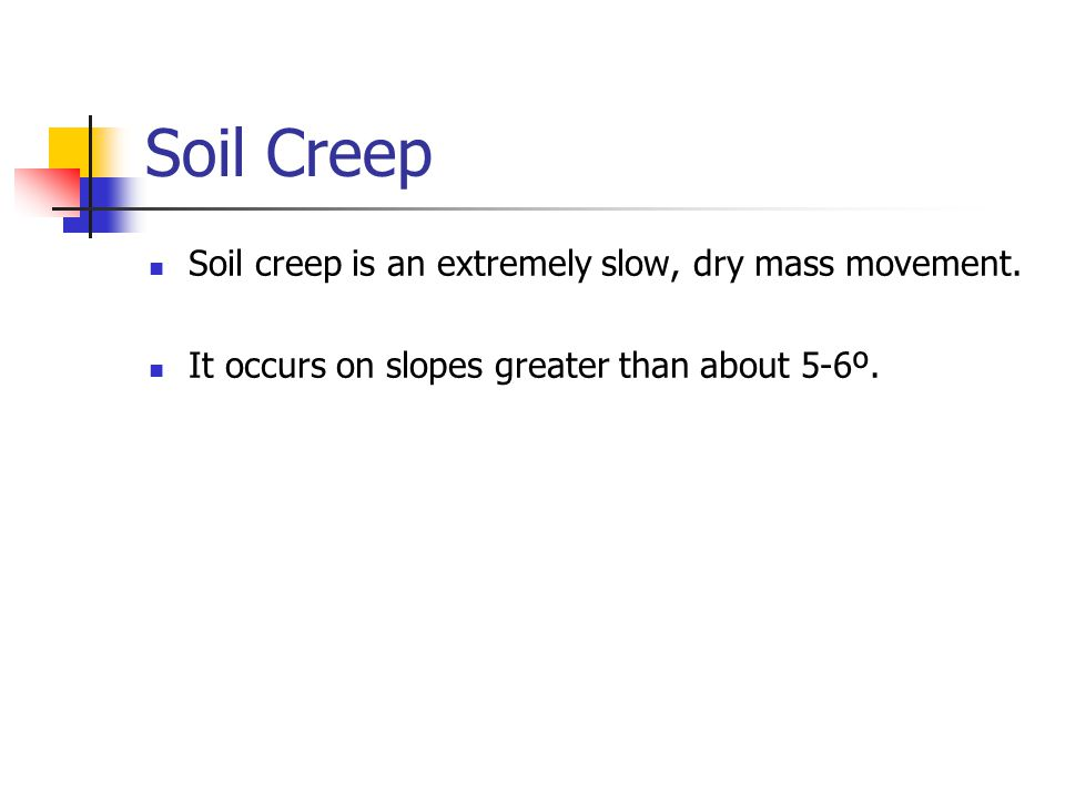 Soil Creep Soil creep is an extremely slow, dry mass movement.