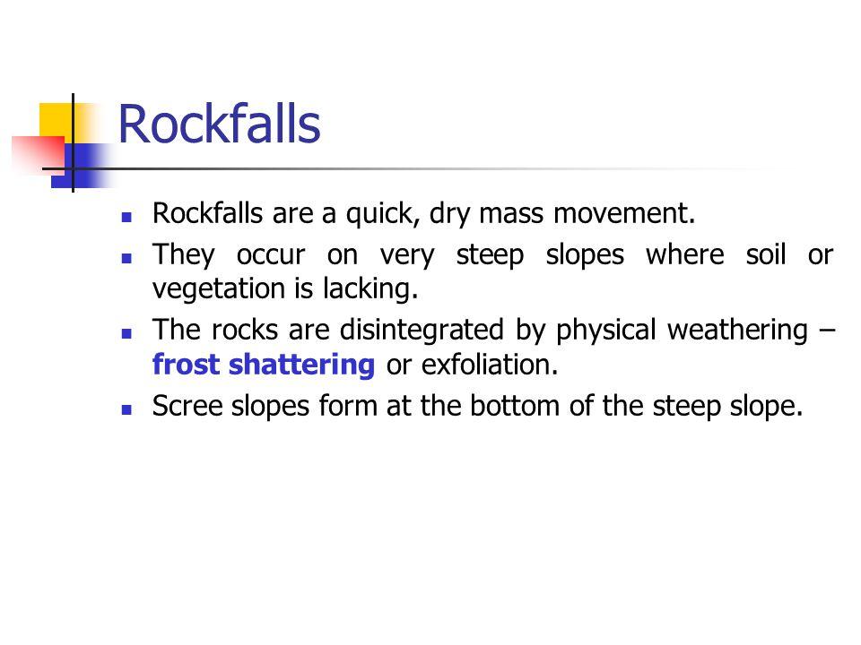 Rockfalls Rockfalls are a quick, dry mass movement.