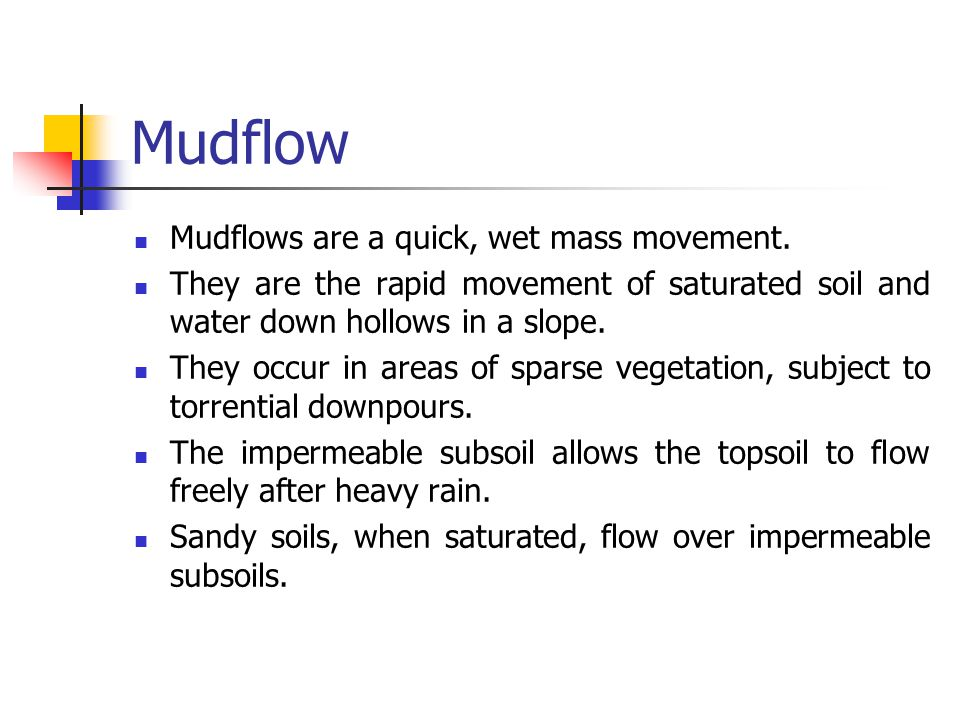 Mudflow cont… Topsoil Impermeable sub-soil Hollow Angle must be >10º for mudflow to occur Mudflow 'fan' / 'delta' Solifluction occurs as soils move downhill due to alternate freezing and thawing