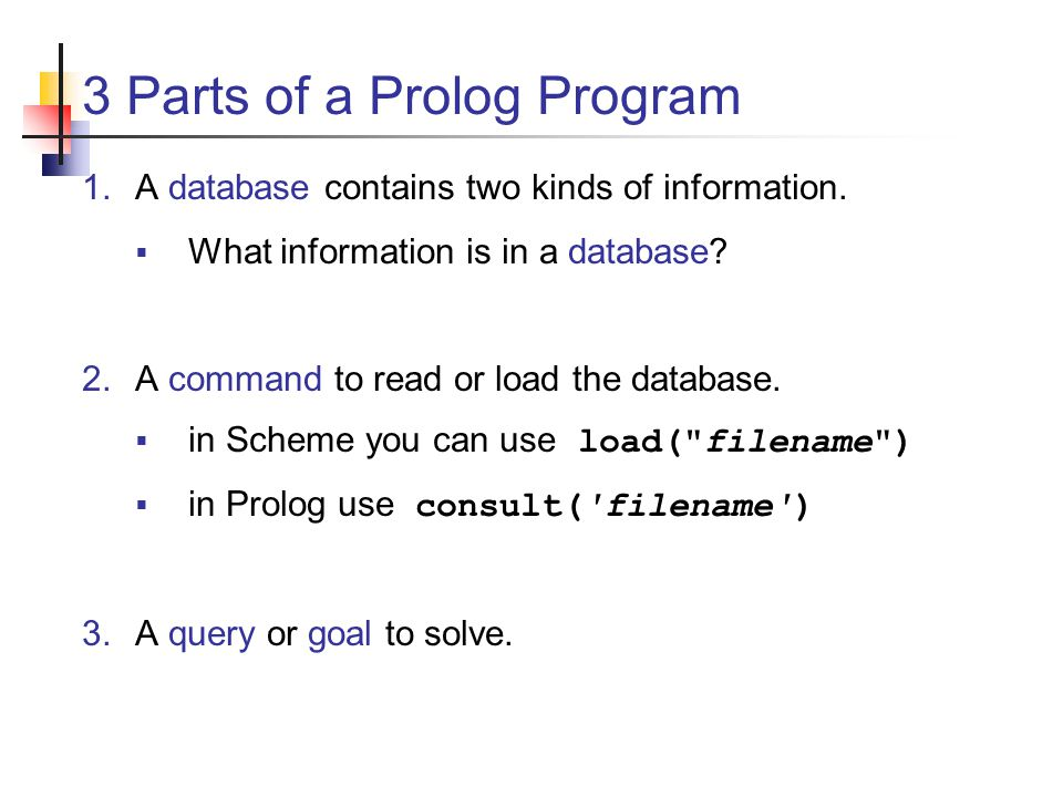 3 Parts of a Prolog Program 1.A database contains two kinds of information.