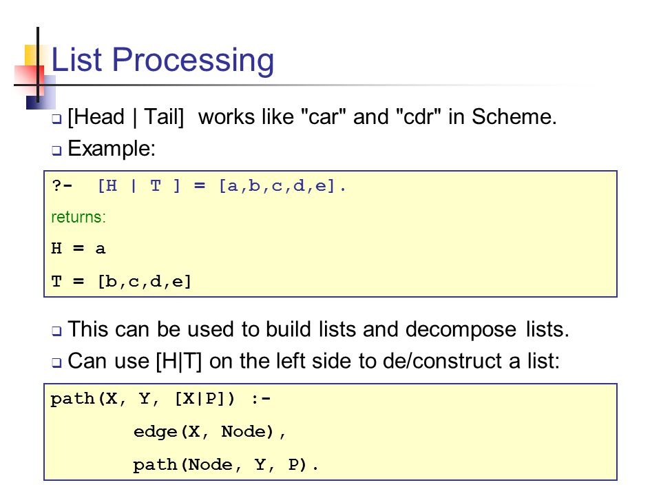 List Processing  [Head | Tail] works like car and cdr in Scheme.