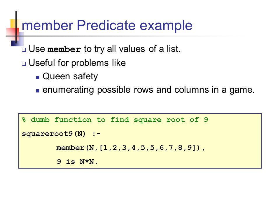 member Predicate example  Use member to try all values of a list.