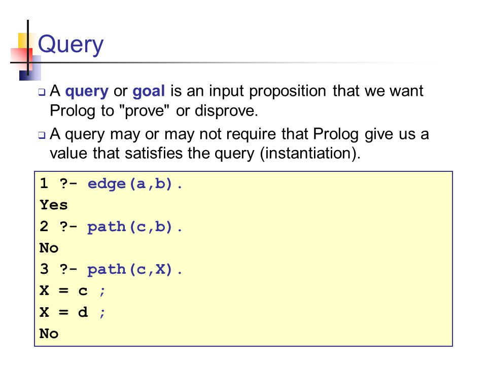 PROLOG: PROgramming in LOGic The only logic programming language in common use.