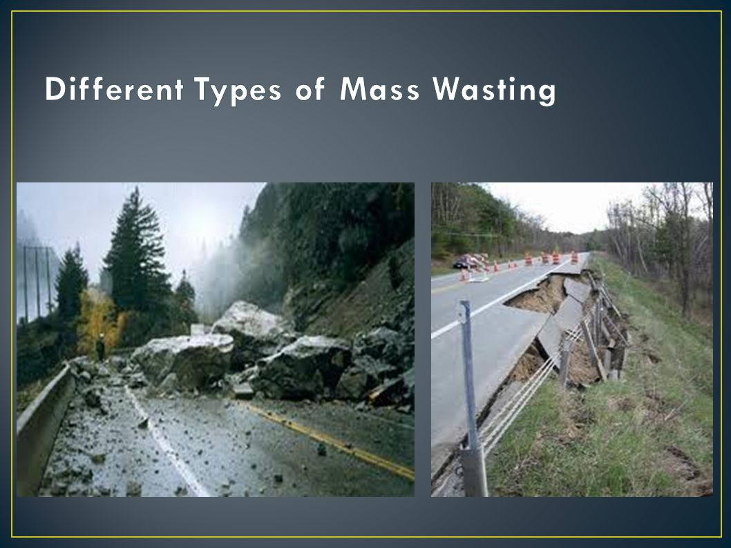 Mudflows are some of the most dangerous types of mass wasting events.
