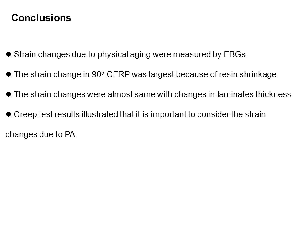 Conclusions Strain changes due to physical aging were measured by FBGs. The strain change in 90 o CFRP was largest because of resin shrinkage. The str