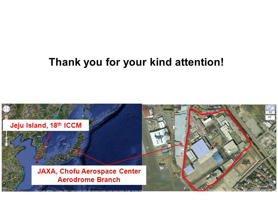 Thank you for your kind attention! JAXA, Chofu Aerospace Center Aerodrome Branch Jeju Island, 18 th ICCM