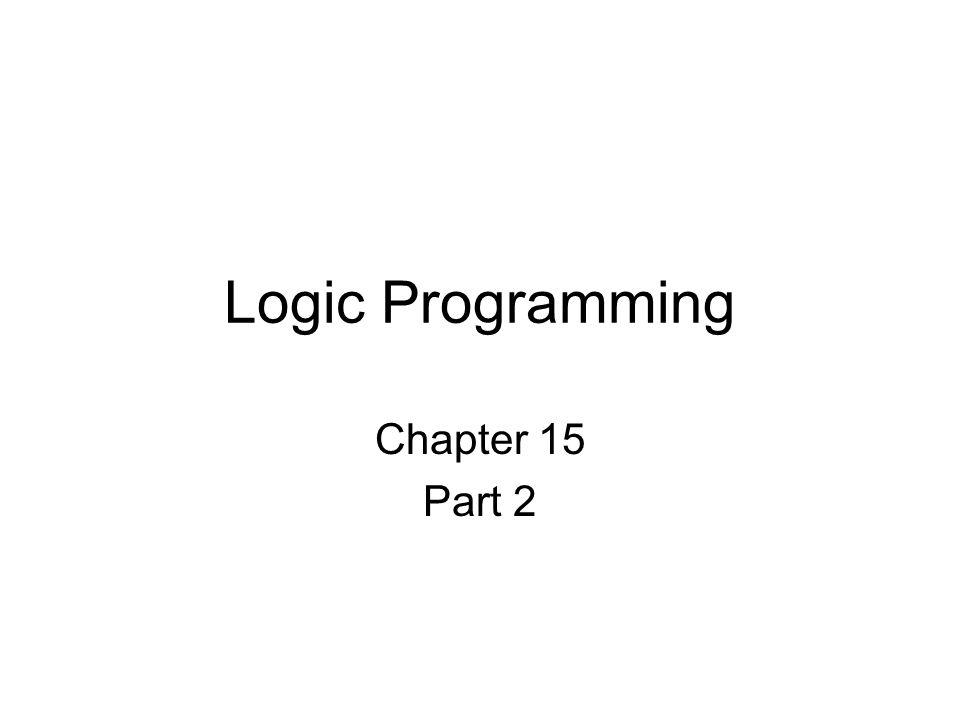 Logic Programming Chapter 15 Part 2
