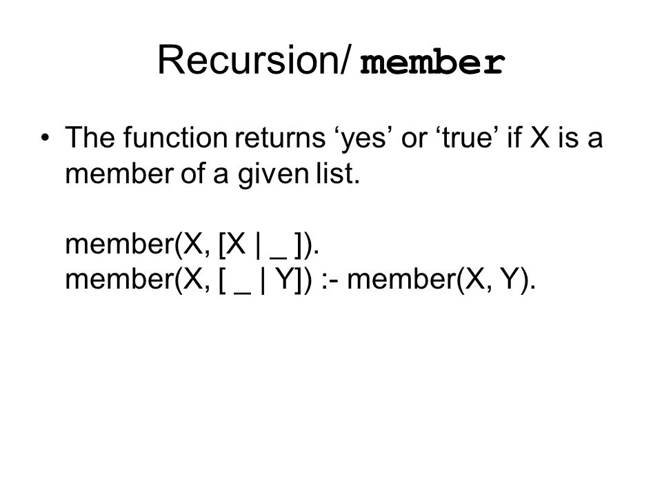 Recursion/ member The function returns 'yes' or 'true' if X is a member of a given list.