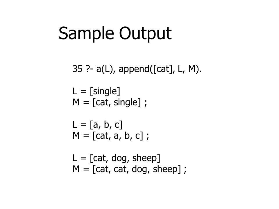35 ?- a(L), append([cat], L, M).