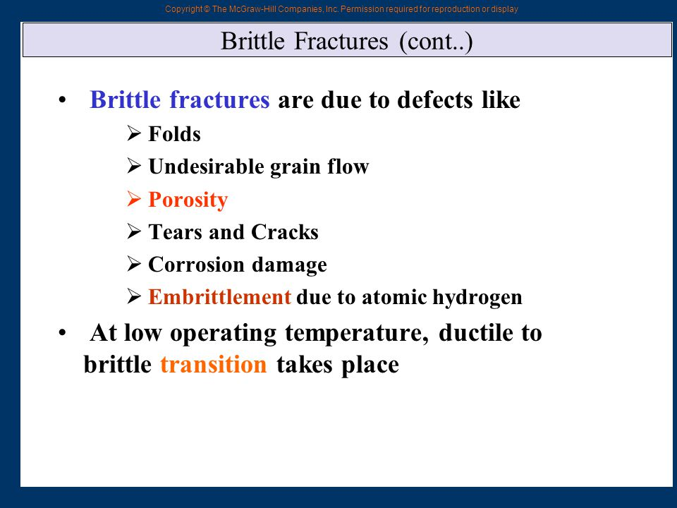 Copyright © The McGraw-Hill Companies, Inc. Permission required for reproduction or display Brittle Fractures (cont..) Brittle fractures are due to de