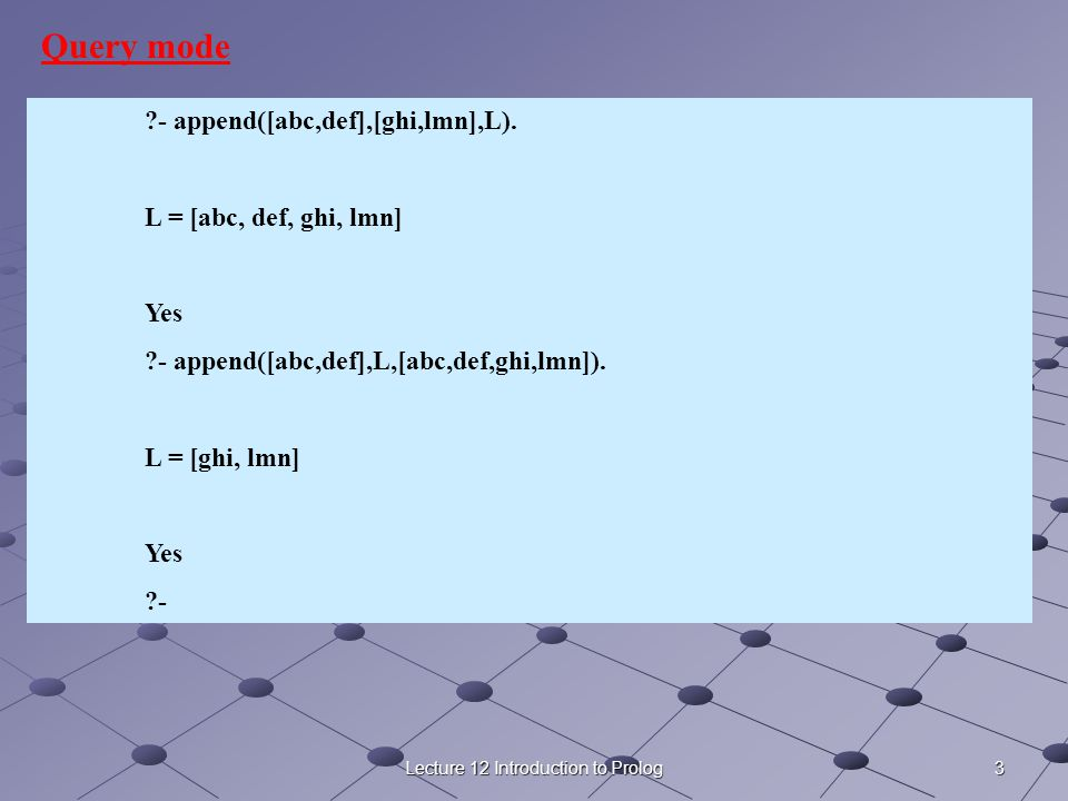3Lecture 12 Introduction to Prolog - append([abc,def],[ghi,lmn],L).