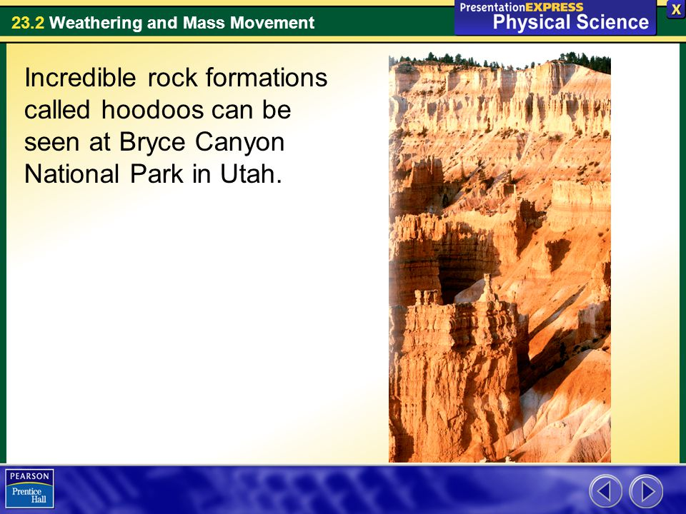 23.2 Weathering and Mass Movement Incredible rock formations called hoodoos can be seen at Bryce Canyon National Park in Utah.