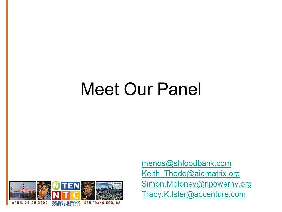 Meet Our Panel menos@shfoodbank.com Keith_Thode@aidmatrix.org Simon.Moloney@npowerny.org Tracy.K.Isler@accenture.com