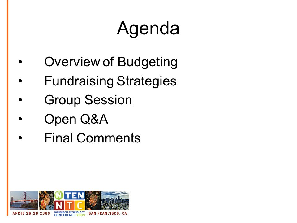 Agenda Overview of Budgeting Fundraising Strategies Group Session Open Q&A Final Comments