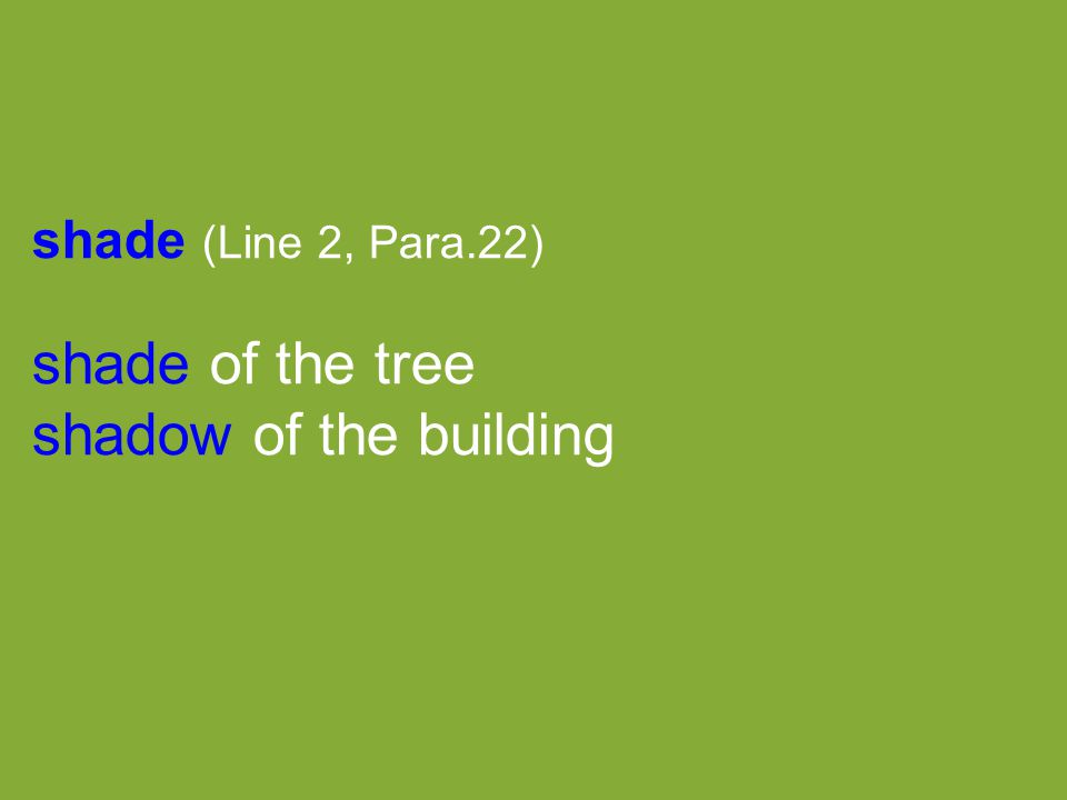 shade (Line 2, Para.22) shade of the tree shadow of the building