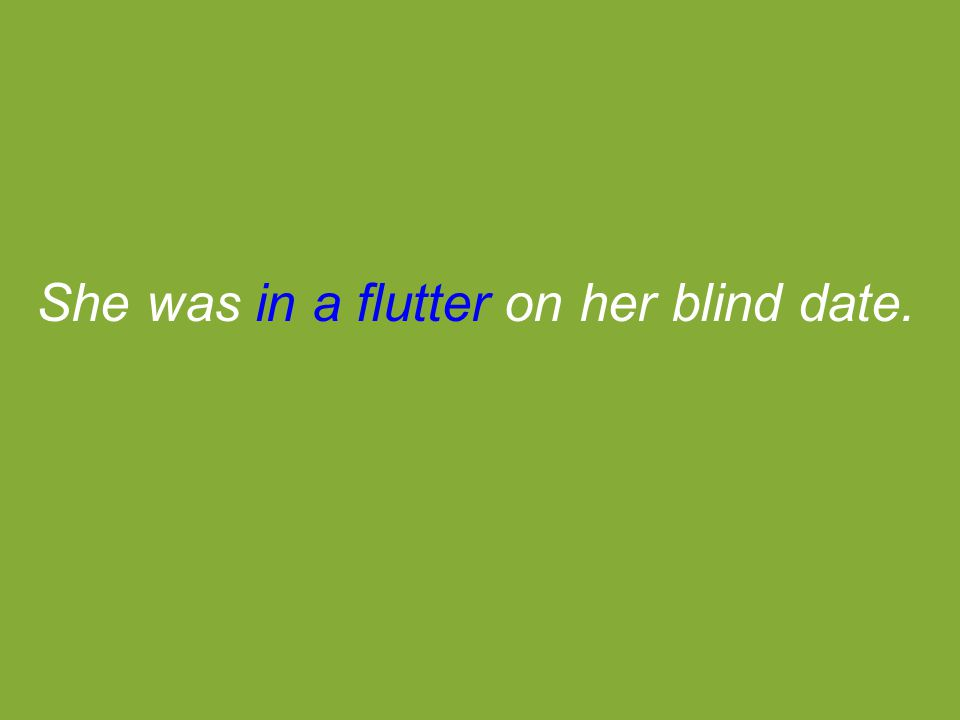 She was in a flutter on her blind date.