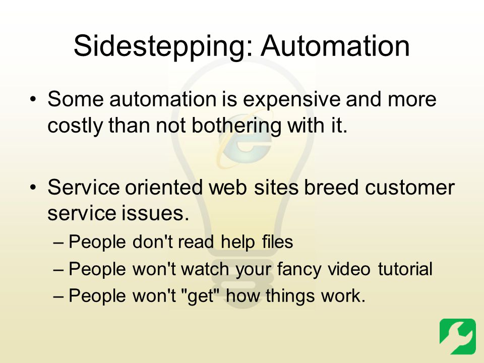 Sidestepping: Automation Some automation is expensive and more costly than not bothering with it. Service oriented web sites breed customer service is