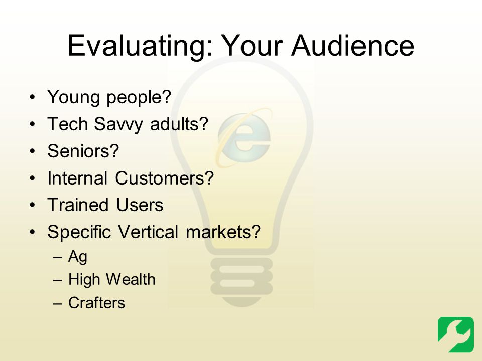 Evaluating: Your Audience Young people. Tech Savvy adults.