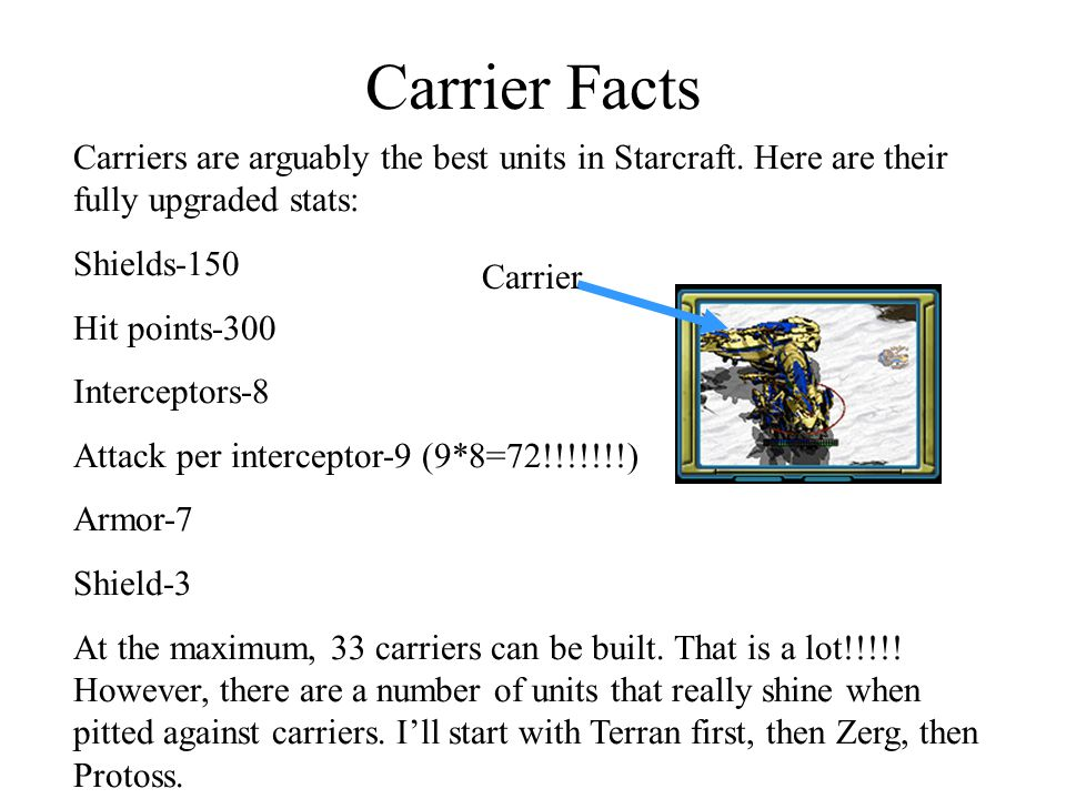 Carrier Facts Carriers are arguably the best units in Starcraft.