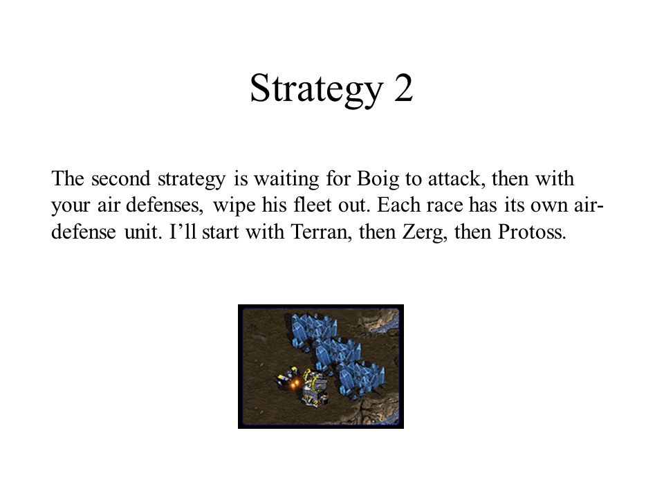 Strategy 2 The second strategy is waiting for Boig to attack, then with your air defenses, wipe his fleet out.