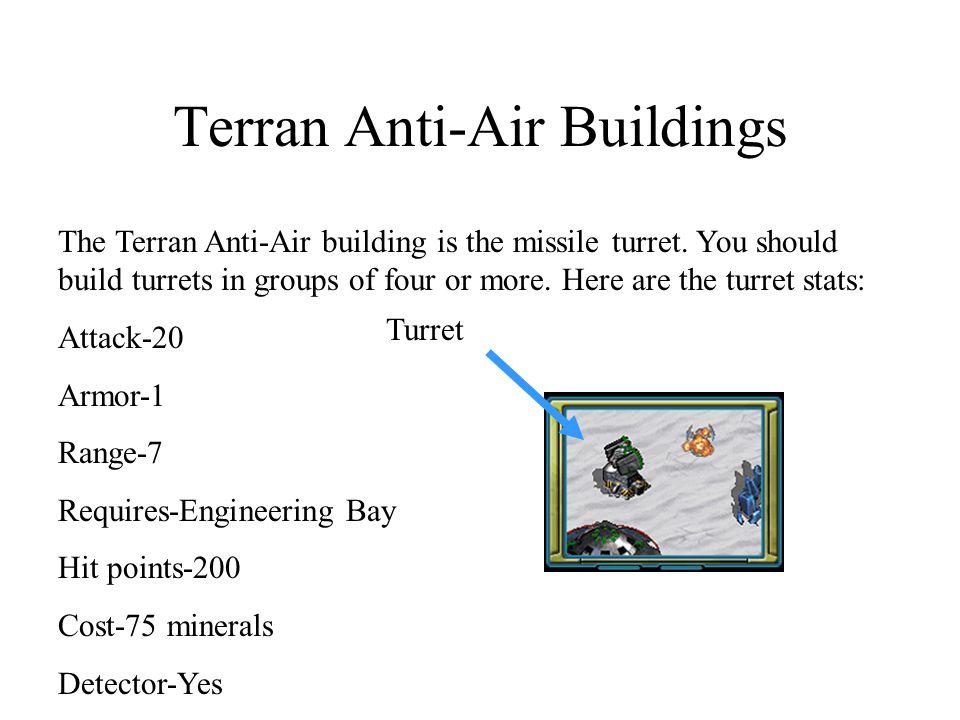 Terran Anti-Air Buildings The Terran Anti-Air building is the missile turret.