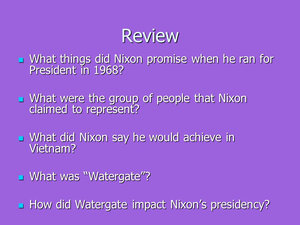 Review What things did Nixon promise when he ran for President in 1968.