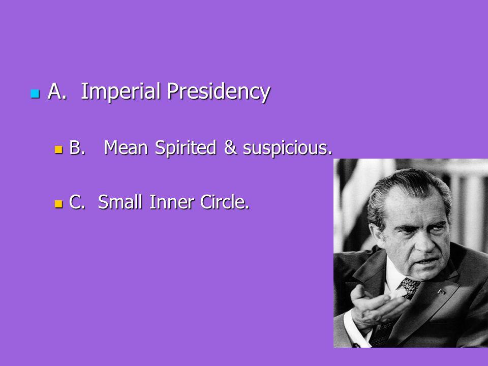A. Imperial Presidency A. Imperial Presidency B.