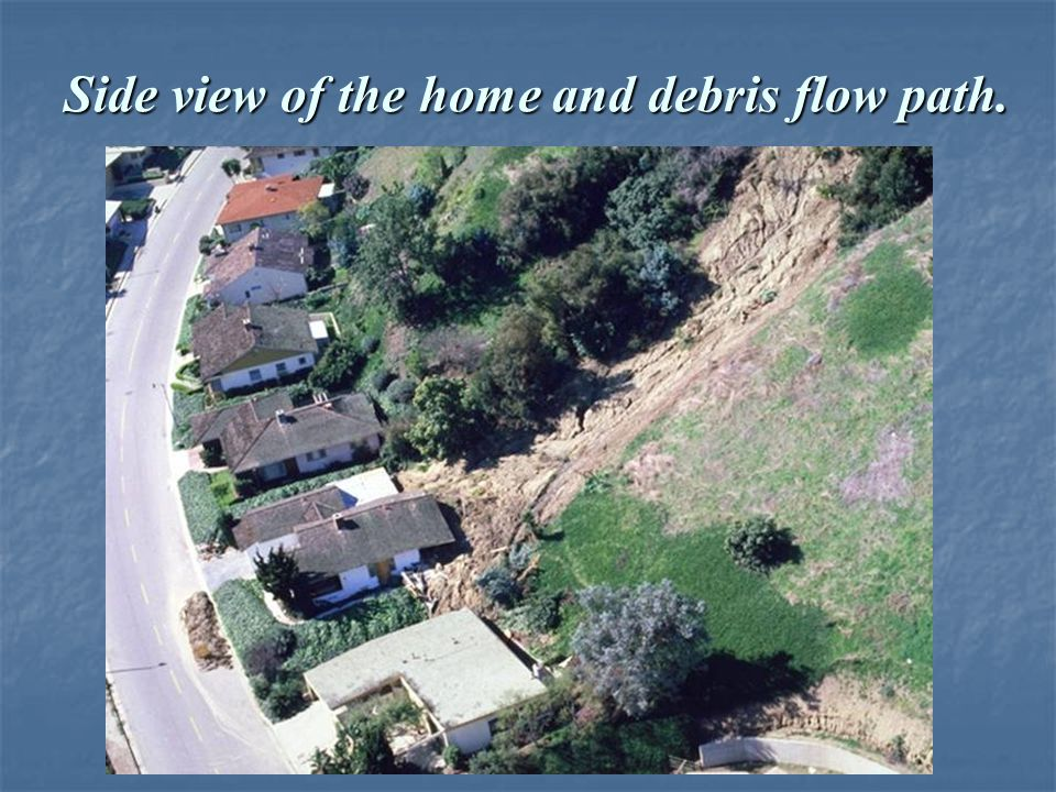 Side view of the home and debris flow path.