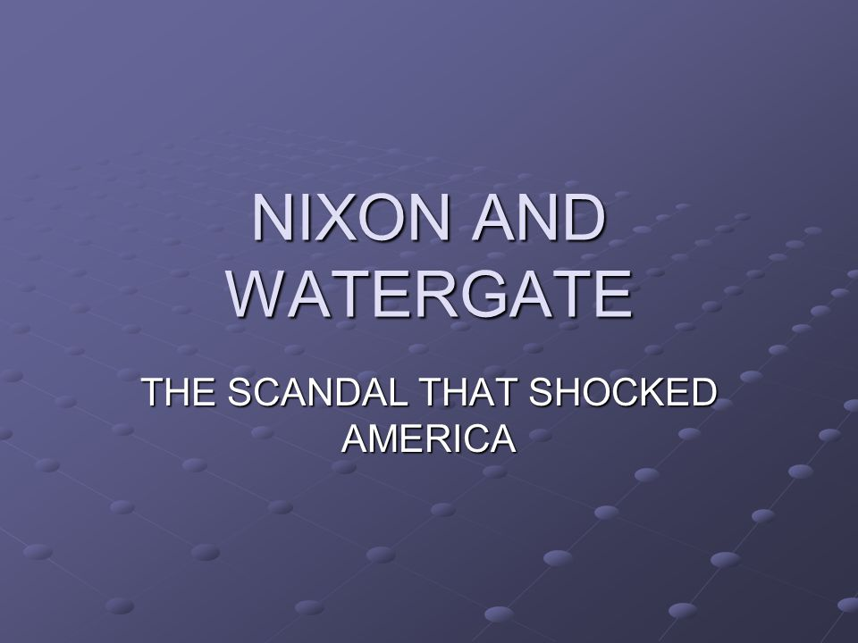 NIXON AND WATERGATE THE SCANDAL THAT SHOCKED AMERICA