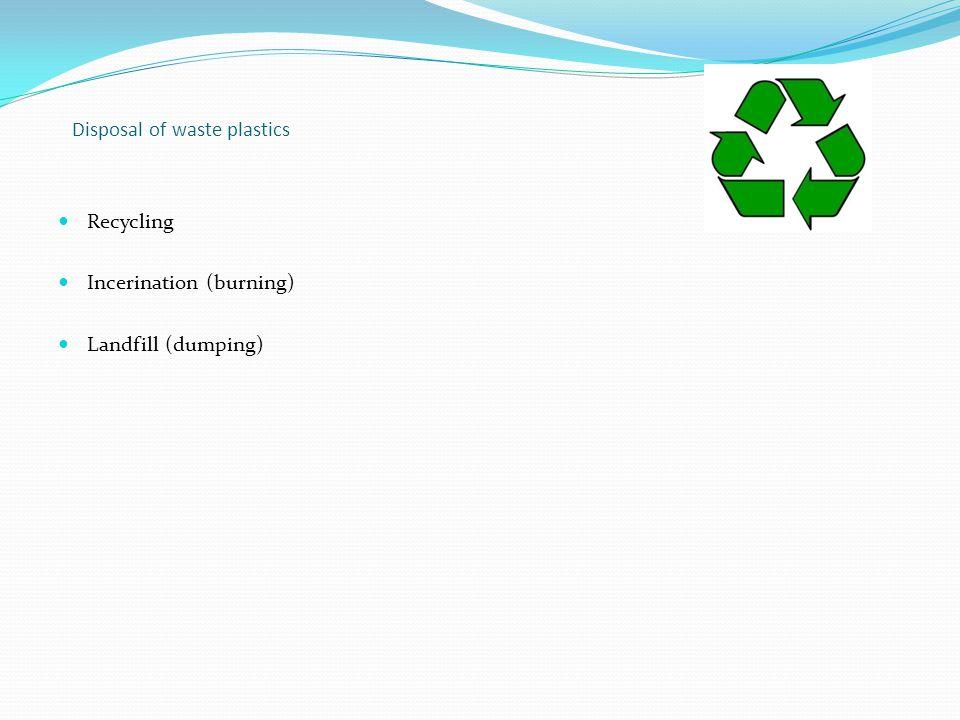 Disposal of waste plastics Recycling Incerination (burning) Landfill (dumping)