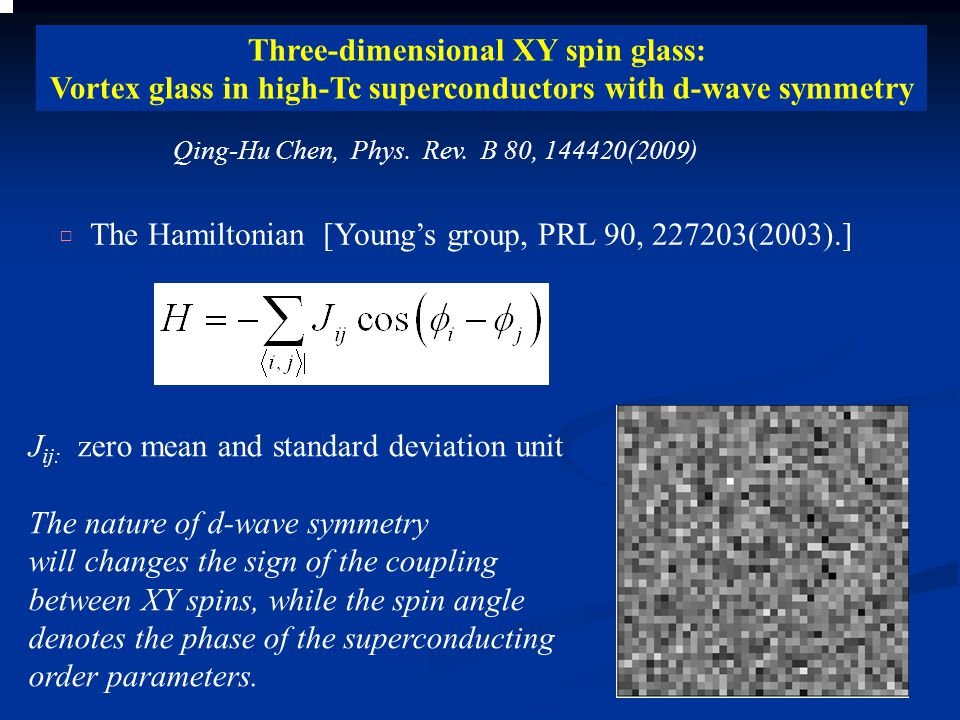 □ The Hamiltonian [Young's group, PRL 90, 227203(2003).] J ij: zero mean and standard deviation unit The nature of d-wave symmetry will changes the si